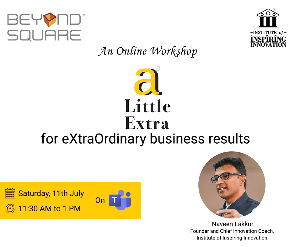 a Little Extra for eXtraOrdinary Business Results with Naveen Lakkur, Institute of Inspiring Innovation, Beyond Square