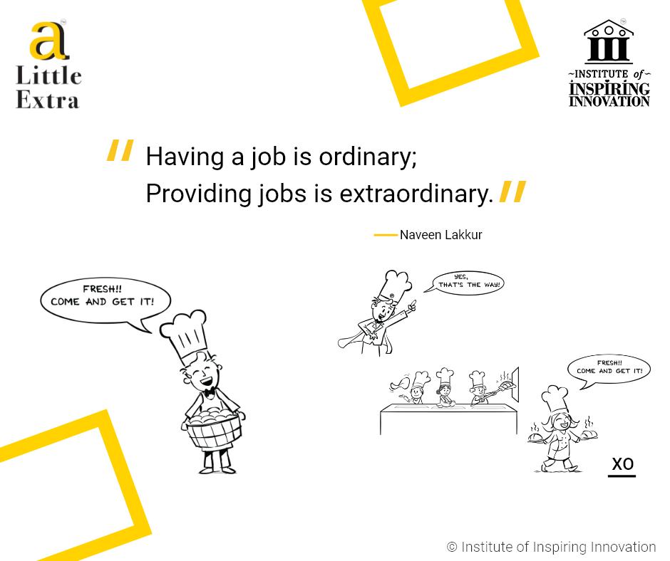"""""""Having a job is ordinary; Providing jobs is eXtraOrdinary."""" - Naveen Lakkur"""