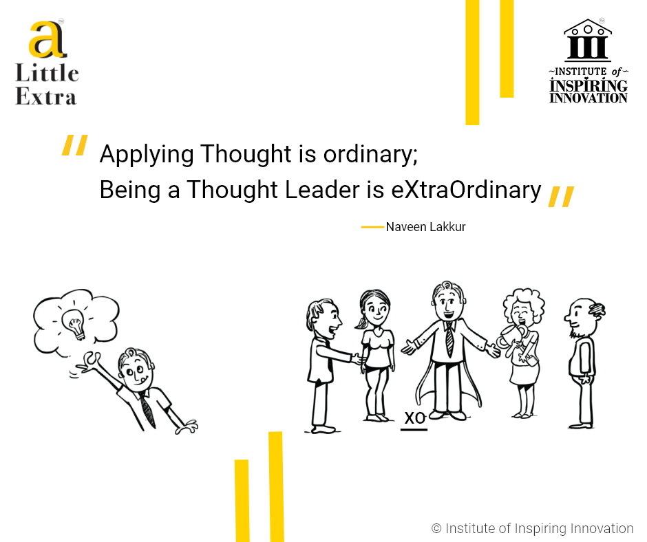 """""""Applying Thought is ordinary; Being a Thought Leader is eXtraOrdinary."""" - Naveen Lakkur"""