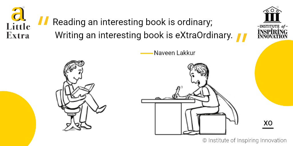 """""""Reading an interesting book is ordinary; Writing an interesting book is eXtraOrdinary."""" - Naveen Lakkur"""