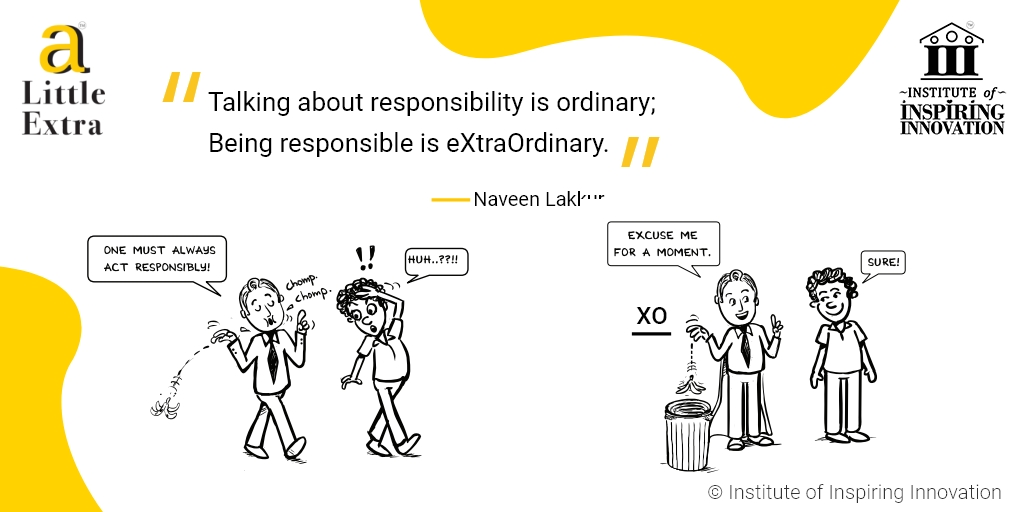 """Talking about responsibility is ordinary; Being responsible is eXtraOrdinary."""" - Naveen Lakkur"""